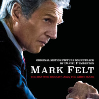 Daniel Pemberton - Mark Felt: The Man Who Brought Down the White House (Original Motion Picture Soundtrack)