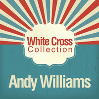 Andy Williams - White Cross Collection