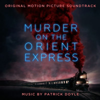 Patrick Doyle - Murder on the Orient Express (Original Motion Picture Soundtrack)
