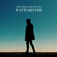 The Chain Gang Of 1974 - Wayward Fire