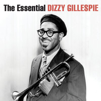Dizzy Gillespie - The Essential Dizzy Gillespie (Remastered)