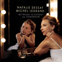 Natalie Dessay - Between Yesterday and Tomorrow