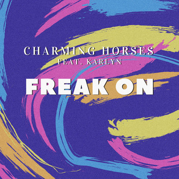 Charming Horses feat. Karlyn - Freak On