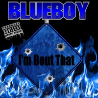 Blueboy - I'm Bout That
