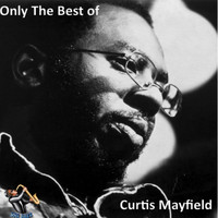 Curtis Mayfield - Only The Best Of