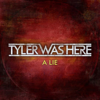 TYLER WAS HERE - A Lie