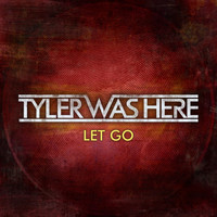 TYLER WAS HERE - Let Go
