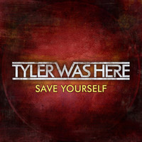 TYLER WAS HERE - Save Yourself