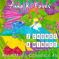 Anna K. Eaves - 2 Chords and a Minute (Anna Music Collection #5)
