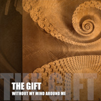 The Gift - Without My Mind Around Me