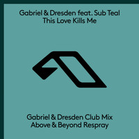 Gabriel & Dresden feat. Sub Teal - This Love Kills Me (The Respray)
