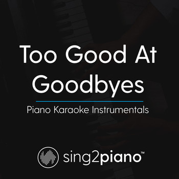 Sing2Piano - Too Good At Goodbyes (Piano Karaoke Instrumentals)