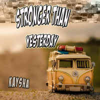 Kaysha - Stronger Than Yesterday