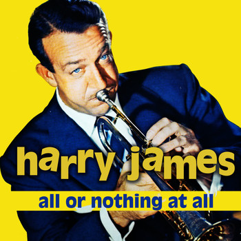 Harry James - All Or Nothing At All
