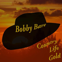 Bobby Bare - Bobby Bare: Country Life Gold (Live)