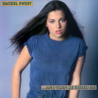 Rachel Sweet - ...And Then He Kissed Me