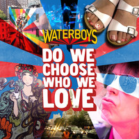 The Waterboys - Do We Choose Who We Love