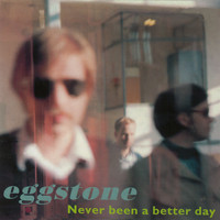 Eggstone - Never Been A Better Day