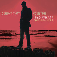 Gregory Porter - 1960 What? The Remixes