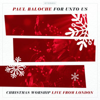 Paul Baloche - For Unto Us (Christmas Worship Live from London)