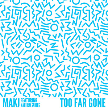 MAKJ - Too Far Gone (feat. Matthew Santos)
