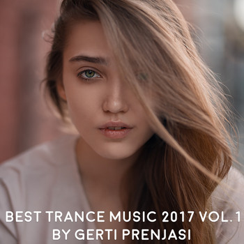 Various Artists - Best Trance Music 2017, Vol. 1 (Mixed By Gerti Prenjasi)