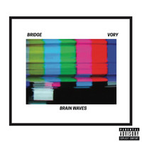 Bridge - Brainwaves (feat. Vory) (Explicit)