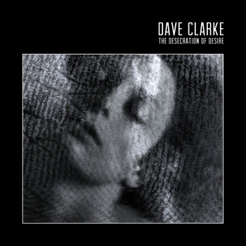 Dave Clarke - The Desecration of Desire