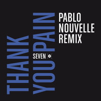 Seven - Thank You Pain (Pablo Nouvelle Remix) (Pablo Nouvelle Remix)