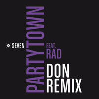 Seven - Partytown (feat. RAD) (DoN Remix)