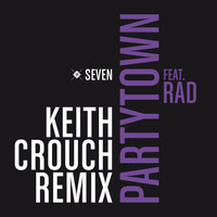 Seven - Partytown (feat. RAD) (Keith Crouch Remix)