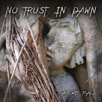 No Trust In Dawn - As We Fall