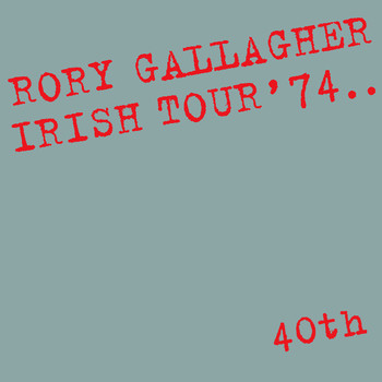 Rory Gallagher - Irish Tour '74 (Live / 40th Anniversary Edition)