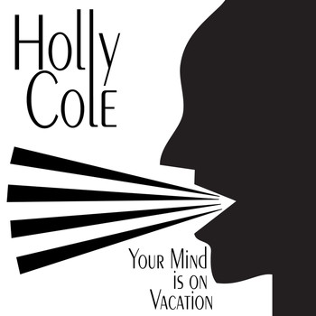 Holly Cole - Your Mind Is On Vacation