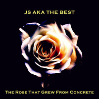 JS aka The Best - The Rose That Grew from Concrete (Explicit)