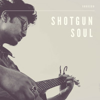 Shotgun Soul - Issues