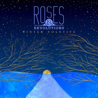 Roses & Revolutions - Winter Solstice