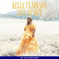 Kelly Clarkson - Love So Soft (Mr. Collipark Remix)