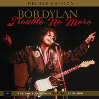 Bob Dylan - Trouble No More: The Bootleg Series, Vol. 13 / 1979-1981 (Deluxe Edition)