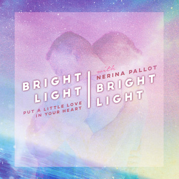 Bright Light Bright Light - Put a Little Love In Your Heart (feat. Nerina Pallot)
