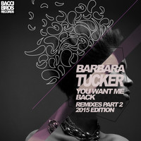 Barbara Tucker - You Want Me Back (Remixes Part Two 2015 Edition)