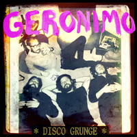 GERONIMO - Disco Grunge