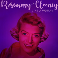 Rosemary Clooney - Like A Woman
