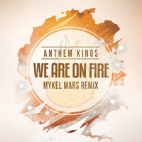 Anthem Kings - We Are on Fire (Mykel Mars Remix)