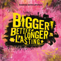 Marked With Lipstick - Bigger Better Longer Lasting