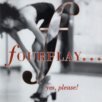 Fourplay - ...Yes, Please!