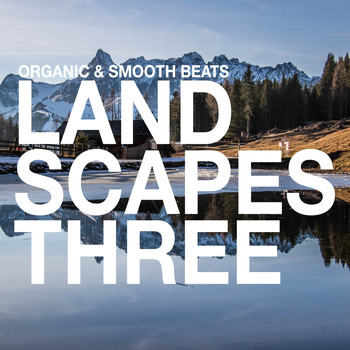 Various Artists - Landscapes - Organic & Smooth Beats, Vol. 3