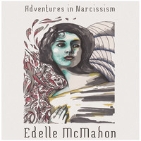 Edelle McMahon - Adventures in Narcissism
