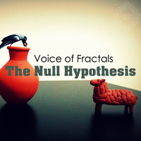 Voice of Fractals - The Null Hypothesis