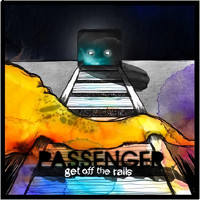 Passenger - Get off the Rails